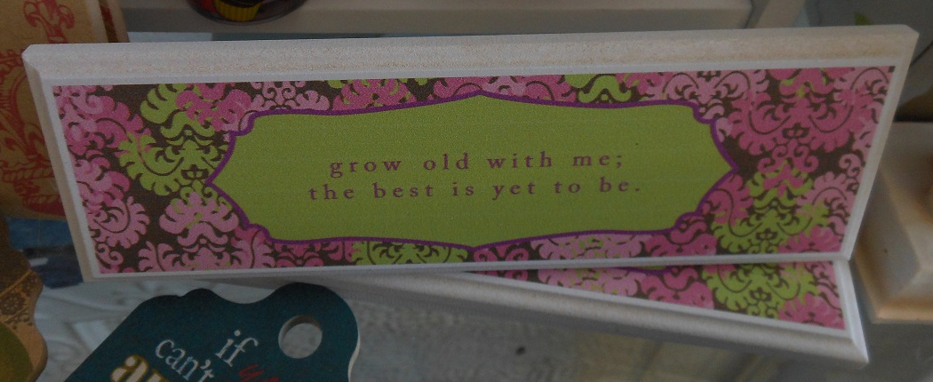 Grow old with me plaque-
